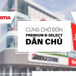 Cùng chờ đón sự ra mắt của Premium B-select Dân Chủ – Lần đầu tiên tại Việt Nam!